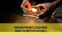HEROIN From cloud nine high to depths of hell