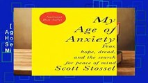 [MOST WISHED]  My Age of Anxiety: Fear, Hope, Dread, and the Search for Peace of Mind