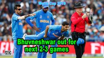 World CUP 2019 |Bhuvneshwar out for next 2-3 games, confirms Kohli