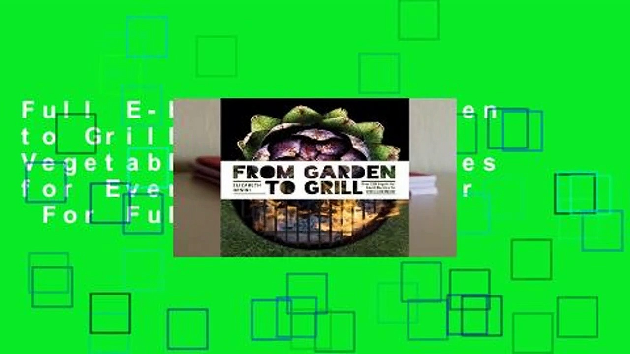 Full E-book From Garden to Grill: Over 250 Vegetable-based Recipes for Every Grill Master  For Full