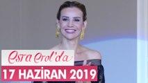 Esra Erol'da 17 Haziran 2019 - Tek Parça