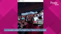 Jennifer Lopez Shares Sweet Tributes to Both Alex Rodriguez and Marc Anthony on Father's Day