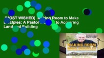 [MOST WISHED]  Making Room to Make Disciples: A Pastor s Guide to Acquiring Land and Building