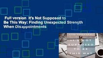 Full version  It's Not Supposed to Be This Way: Finding Unexpected Strength When Disappointments