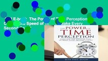 Full E-book  The Power of Time Perception: Control the Speed of Time to Make Every Second Count