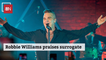 Robbie Williams Is Open About Surrogacy