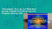 Full version  The Life You Were Born to Live: A Guide to Finding Your Life Purpose. Revised 25th
