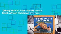 [Read] Born a Crime: Stories from a South African Childhood  For Free