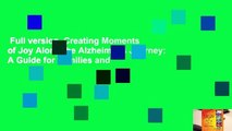 Full version  Creating Moments of Joy Along the Alzheimer's Journey: A Guide for Families and