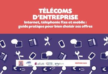 Télécoms d'entreprise : Internet, téléphonie fixe et mobile : présentation du guide pratique pour bien choisir ses offres - Edition 2019