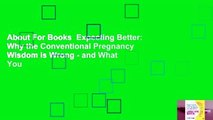 About For Books  Expecting Better: Why the Conventional Pregnancy Wisdom is Wrong - and What You