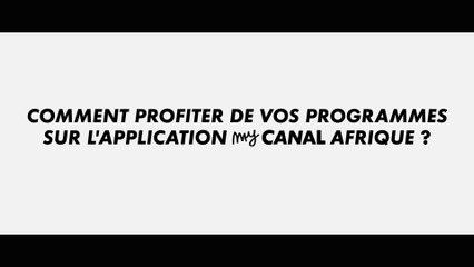 Tuto myCANAL AFRIQUE