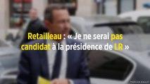 Retailleau : « Je ne serai pas candidat à la présidence de LR »