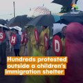 Father's Day Protests at Migrant Children Shelter
