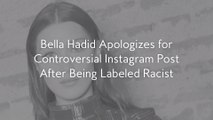 Bella Hadid Apologizes for Controversial Instagram Post After Being Labeled Racist
