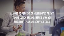 Almost 40 Percent of Millennials Aren't Taking Lunch Breaks: Here's Why You Should Step Away From Your Desk