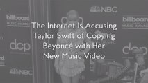 The Internet Is Accusing Taylor Swift of Copying Beyoncé with Her New Music Video