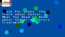 About For Books  The Truth about Cancer: What You Need to Know about Cancer's History, Treatment,