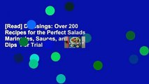 [Read] Dressings: Over 200 Recipes for the Perfect Salads, Marinades, Sauces, and Dips  For Trial