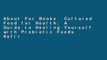 About For Books  Cultured Food for Health: A Guide to Healing Yourself with Probiotic Foods Kefir