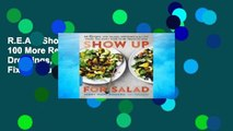 R E A D Show Up for Salad  100 More Recipes for Salads, Dressings, and All the Fixins You Dont