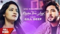 Mainu Tere Layi   Gill Deep   Akash Jassal   New Punjabi Songs 2019   Japas Music