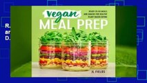R.E.A.D Vegan Meal Prep: Ready-To-Go Meals and Snacks for Healthy Plant-Based Eating D.O.W.N.L.O.A.D