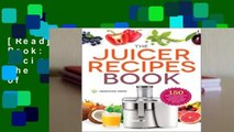 [Read] The Juicer Recipes Book: 150 Healthy Juicer Recipes to Unleash the Nutritional Power of