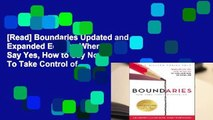 [Read] Boundaries Updated and Expanded Edition: When to Say Yes, How to Say No To Take Control of