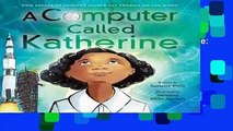 [MOST WISHED]  A Computer Called Katherine: How Katherine Johnson Helped Put America on the Moon