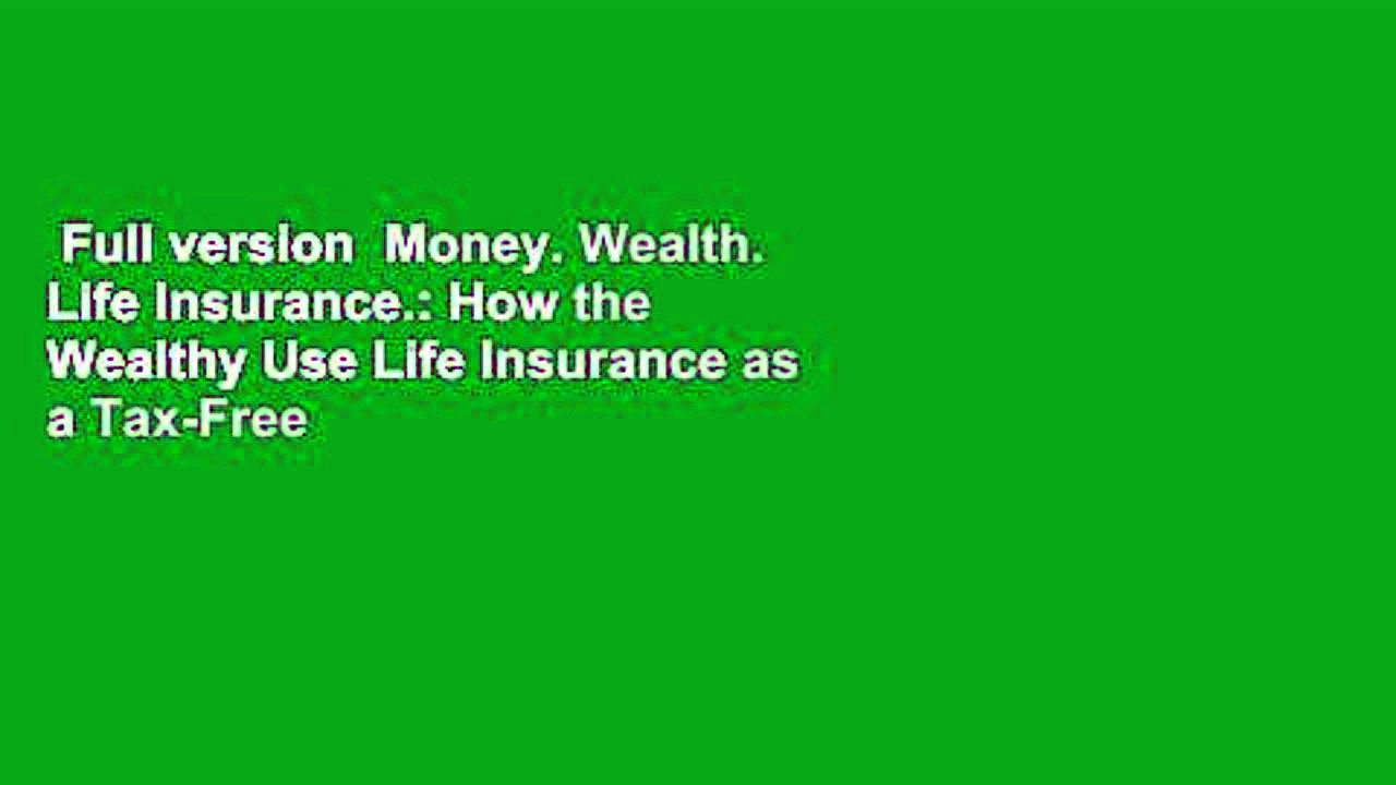 Full version  Money. Wealth. Life Insurance.: How the Wealthy Use Life Insurance as a Tax-Free