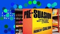 Full E-book  Pre-Suasion: A Revolutionary Way to Influence and Persuade  Review