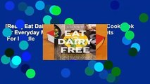 [Read] Eat Dairy Free: Your Essential Cookbook for Everyday Meals, Snacks, and Sweets  For Kindle