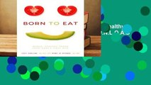 R.E.A.D Born to Eat: Raising Happy, Healthy Eaters on Real, Whole Foods D.O.W.N.L.O.A.D