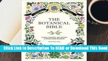 Full E-book The Botanical Bible: Plants, Flowers, Art, Recipes & Other Home Uses  For Online