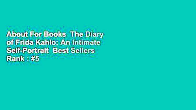 About For Books  The Diary of Frida Kahlo: An Intimate Self-Portrait  Best Sellers Rank : #5