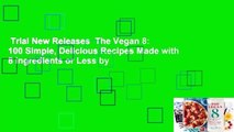 Trial New Releases  The Vegan 8: 100 Simple, Delicious Recipes Made with 8 Ingredients or Less by