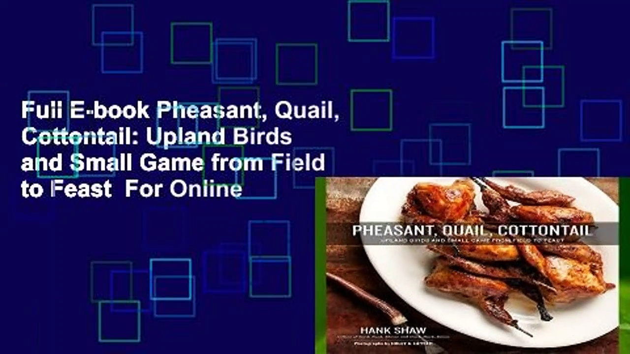 Full E-book Pheasant, Quail, Cottontail: Upland Birds and Small Game from Field to Feast  For Online