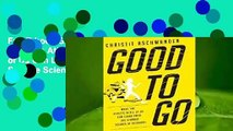 Full E-book Good to Go: What the Athlete in All of Us Can Learn from the Strange Science of