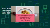 R.E.A.D Where Cooking Begins: Uncomplicated Recipes to Make You a Great Cook D.O.W.N.L.O.A.D