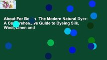 About For Books  The Modern Natural Dyer: A Comprehensive Guide to Dyeing Silk, Wool, Linen and