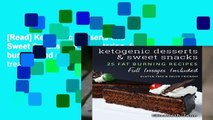 [Read] Ketogenic Desserts and Sweet Snacks: Mouth-watering, fat burning and energy boosting treats