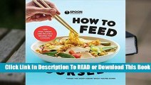 Online How to Feed Yourself: 100 Fast, Cheap, and Reliable Recipes for Cooking When You Don't Know