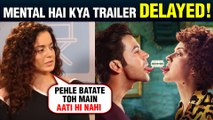 Mental Hai Kya Trailer In TROUBLE | Kanganan Ranaut REACTS On The Controversy