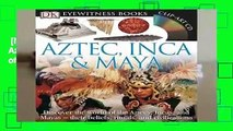 [NEW RELEASES]  DK Eyewitness Books: Aztec, Inca   Maya: Discover the World of the Aztecs, Incas,