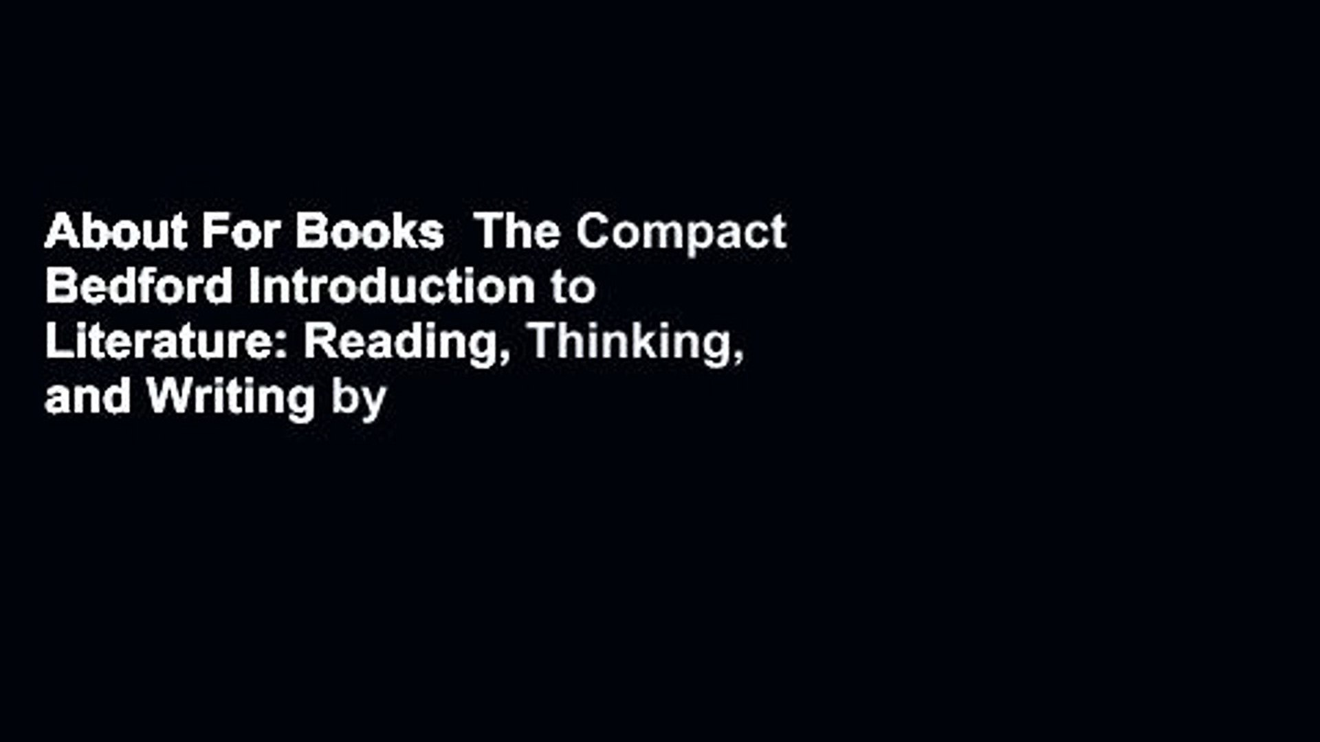 About For Books  The Compact Bedford Introduction to Literature: Reading, Thinking, and Writing by