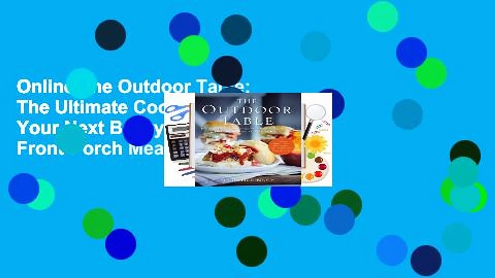Online The Outdoor Table: The Ultimate Cookbook for Your Next Backyard BBQ, Front-Porch Meal,
