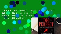 Full E-book  Too Perfect: When Being in Control Gets Out of Control  For Kindle