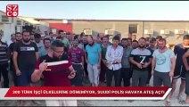 300 Türk işçi ülkelerine dönemiyor, Suudi polis havaya ateş açtı