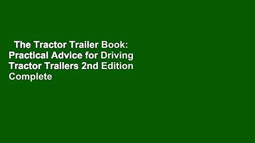 The Tractor Trailer Book: Practical Advice for Driving Tractor Trailers 2nd Edition Complete